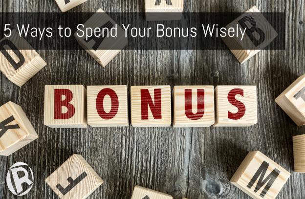 5 Ways to Spend Your Bonus Wisely